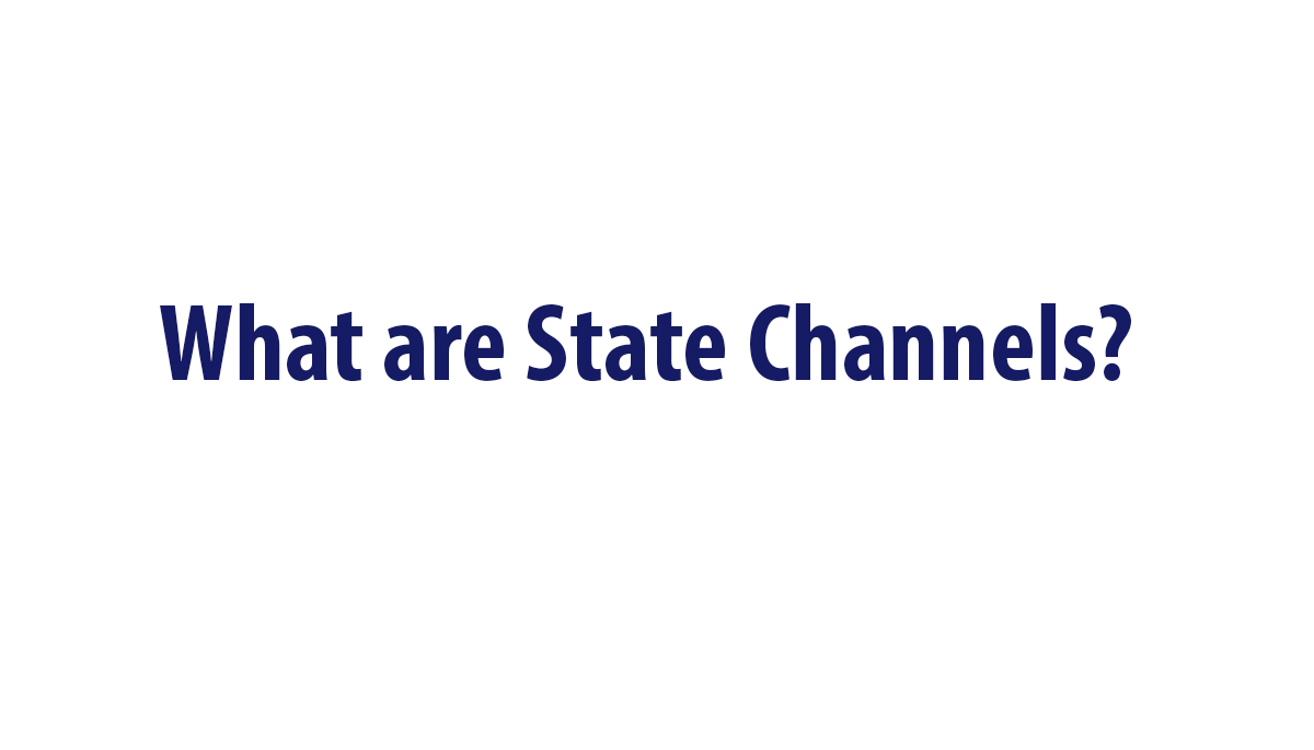 What are State Channels? - Explained