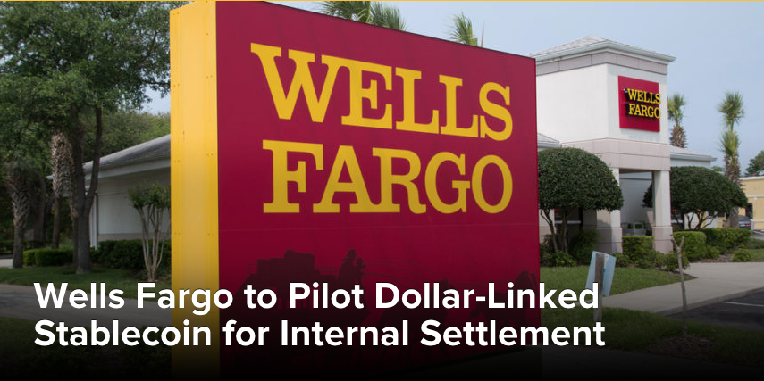 Wells Fargo to Pilot Dollar-Linked Crypto-Stablecoin for Internal Settlement